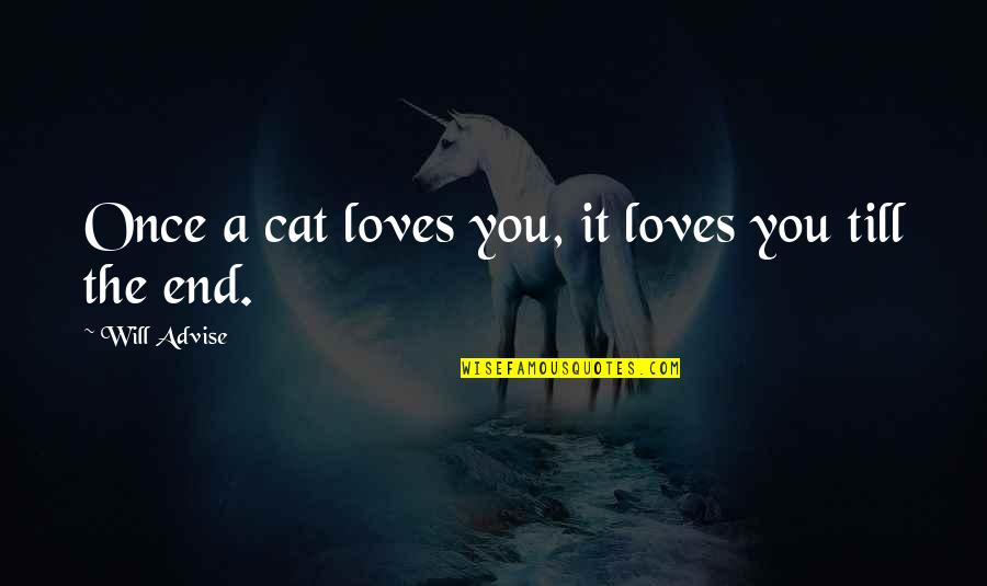 Life With Bad Words Quotes By Will Advise: Once a cat loves you, it loves you