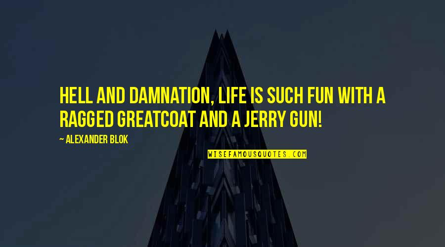 Life With Fun Quotes By Alexander Blok: Hell and damnation, life is such fun with