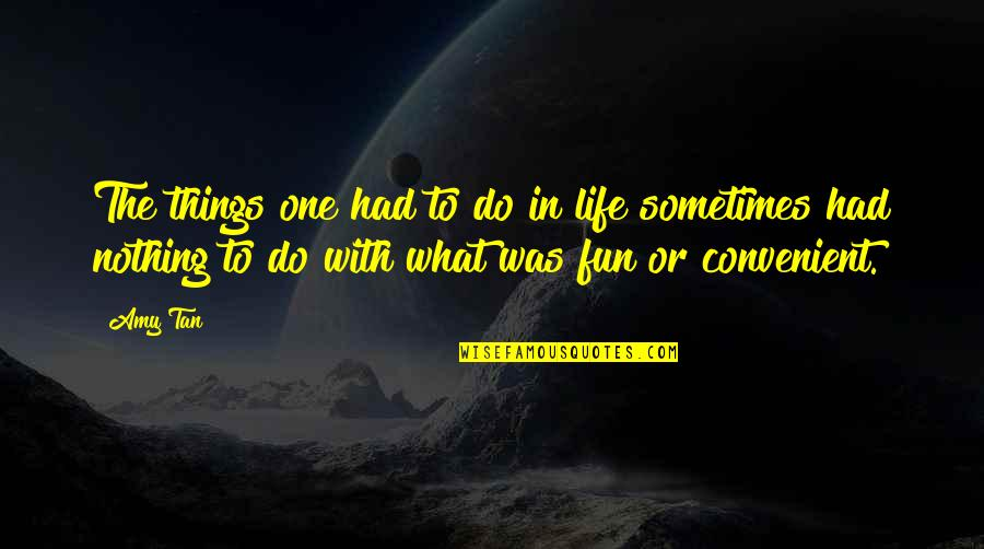 Life With Fun Quotes By Amy Tan: The things one had to do in life