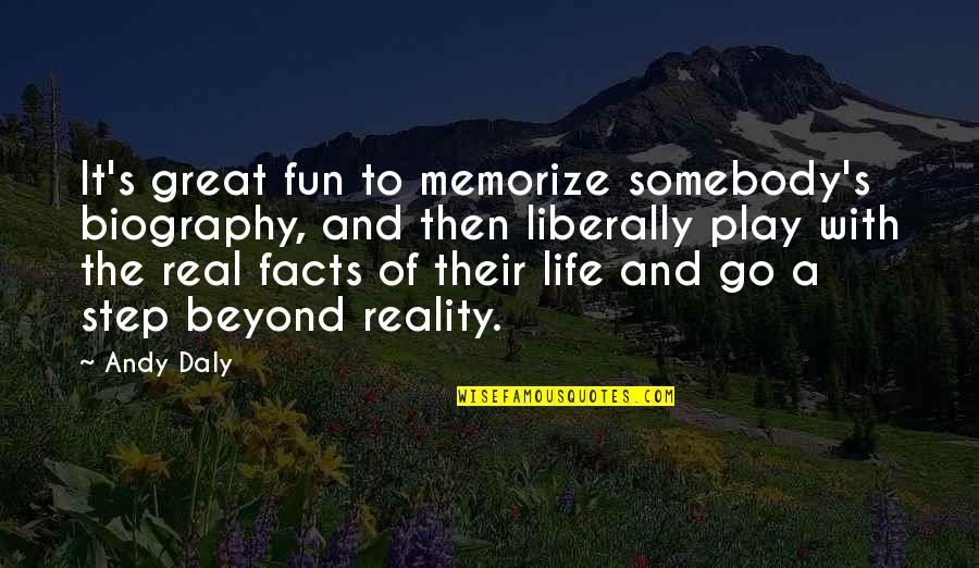 Life With Fun Quotes By Andy Daly: It's great fun to memorize somebody's biography, and