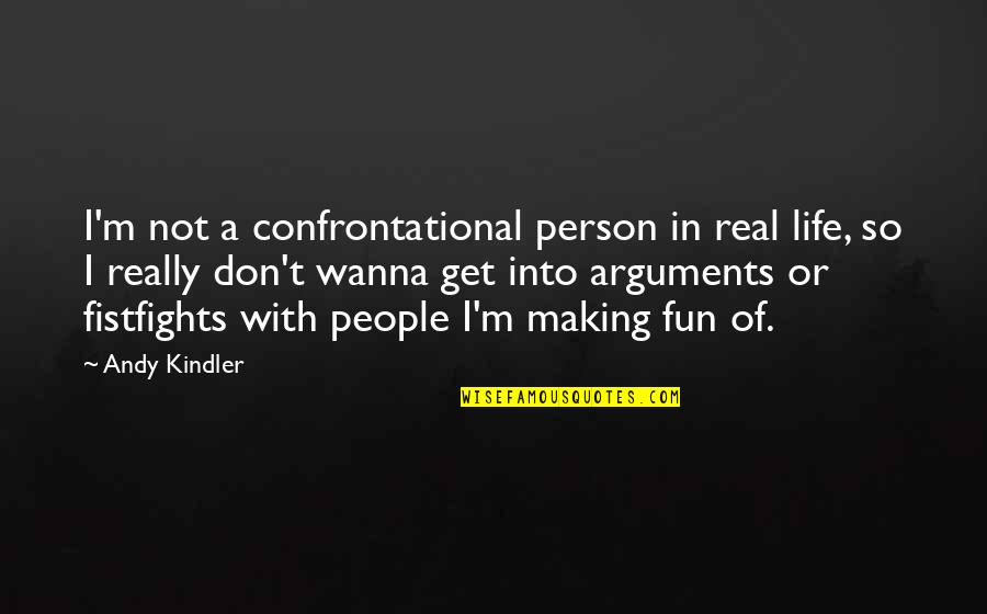 Life With Fun Quotes By Andy Kindler: I'm not a confrontational person in real life,