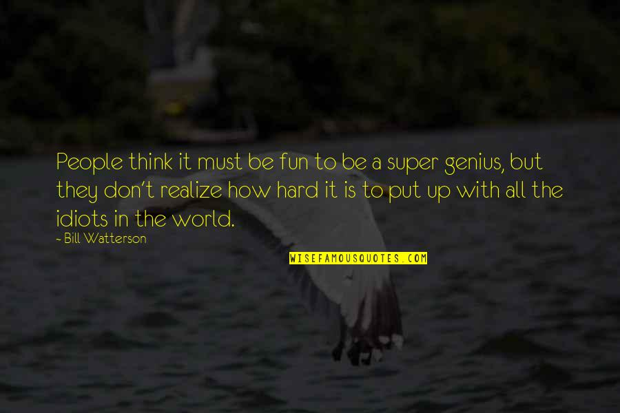 Life With Fun Quotes By Bill Watterson: People think it must be fun to be