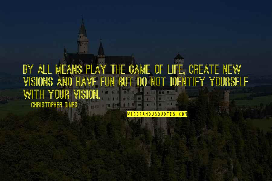 Life With Fun Quotes By Christopher Dines: By all means play the game of life,