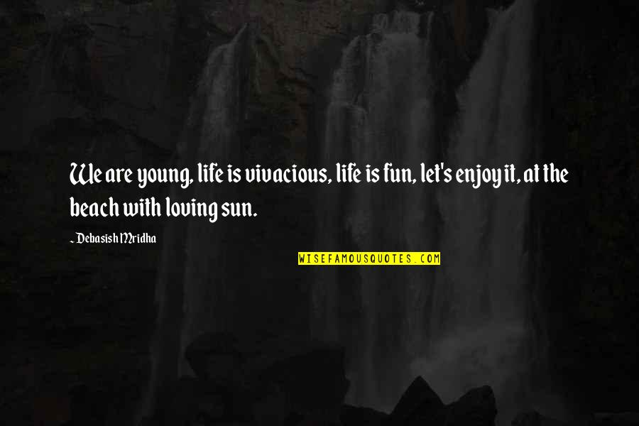 Life With Fun Quotes By Debasish Mridha: We are young, life is vivacious, life is