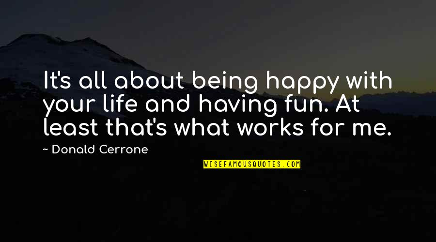Life With Fun Quotes By Donald Cerrone: It's all about being happy with your life
