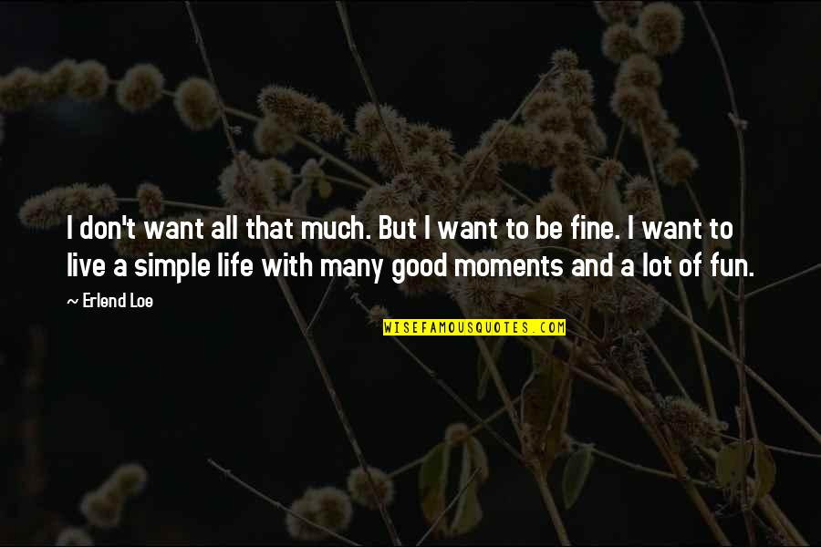 Life With Fun Quotes By Erlend Loe: I don't want all that much. But I