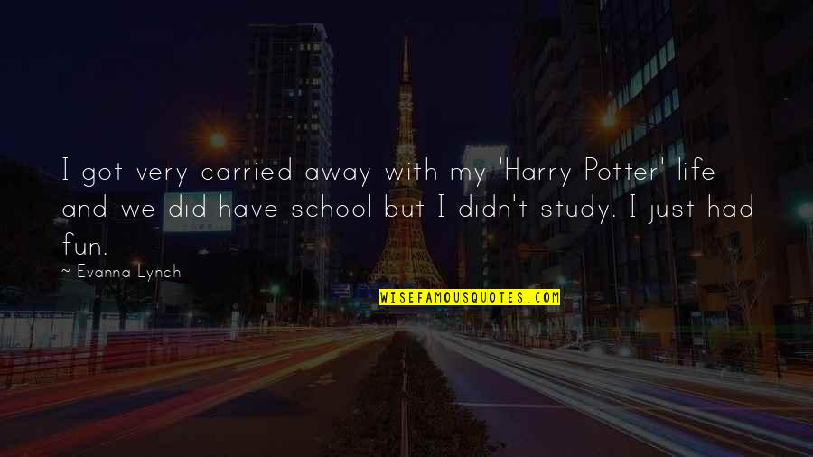 Life With Fun Quotes By Evanna Lynch: I got very carried away with my 'Harry
