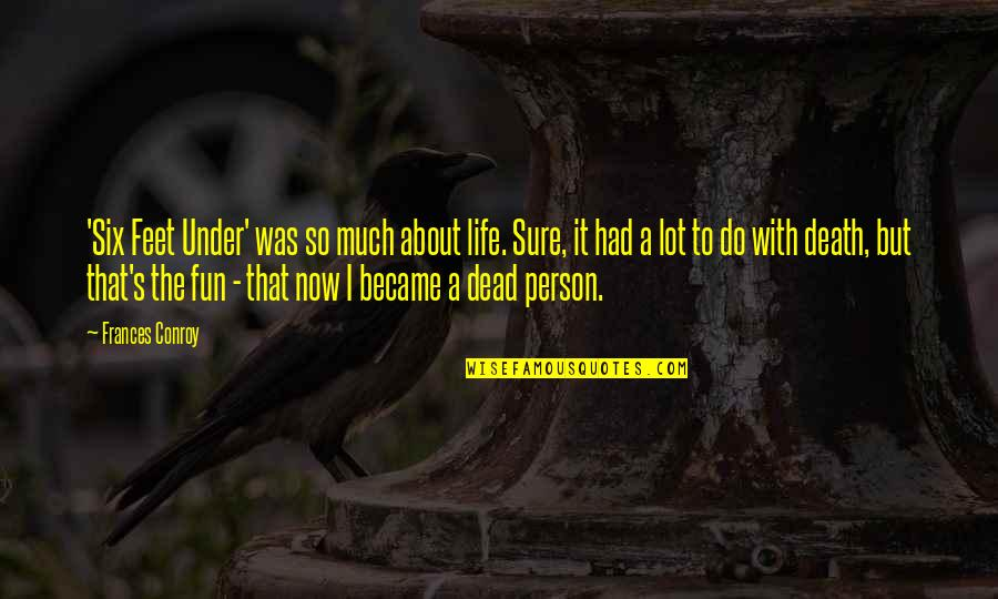 Life With Fun Quotes By Frances Conroy: 'Six Feet Under' was so much about life.