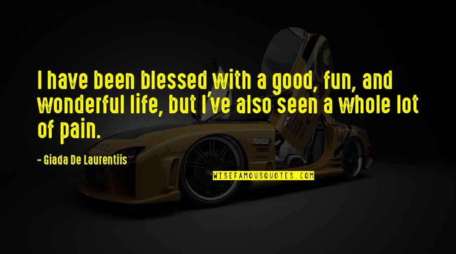 Life With Fun Quotes By Giada De Laurentiis: I have been blessed with a good, fun,