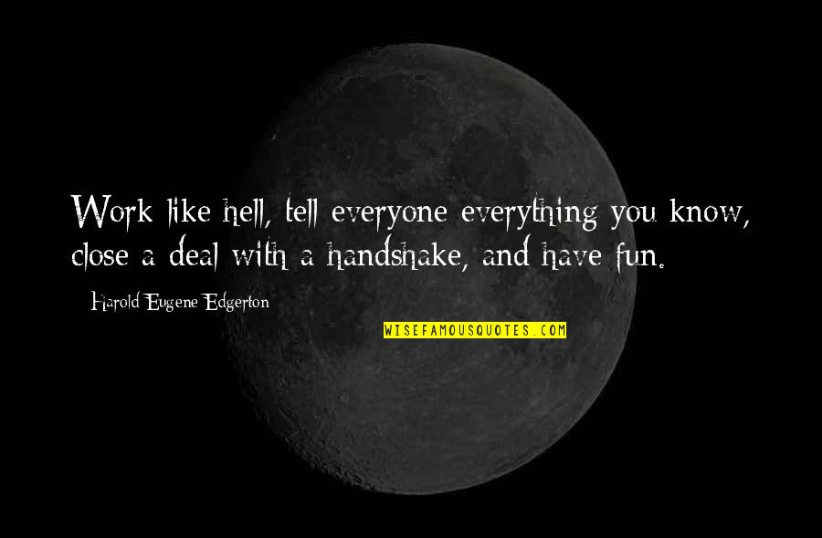 Life With Fun Quotes By Harold Eugene Edgerton: Work like hell, tell everyone everything you know,