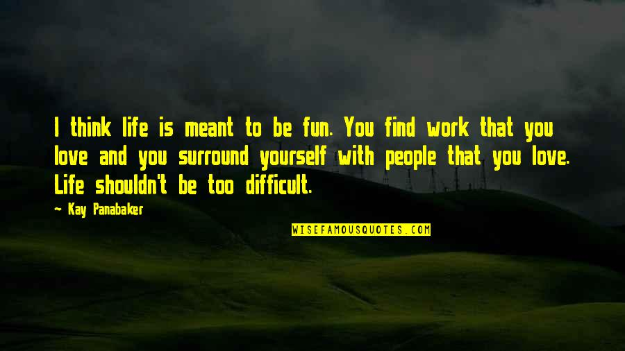 Life With Fun Quotes By Kay Panabaker: I think life is meant to be fun.