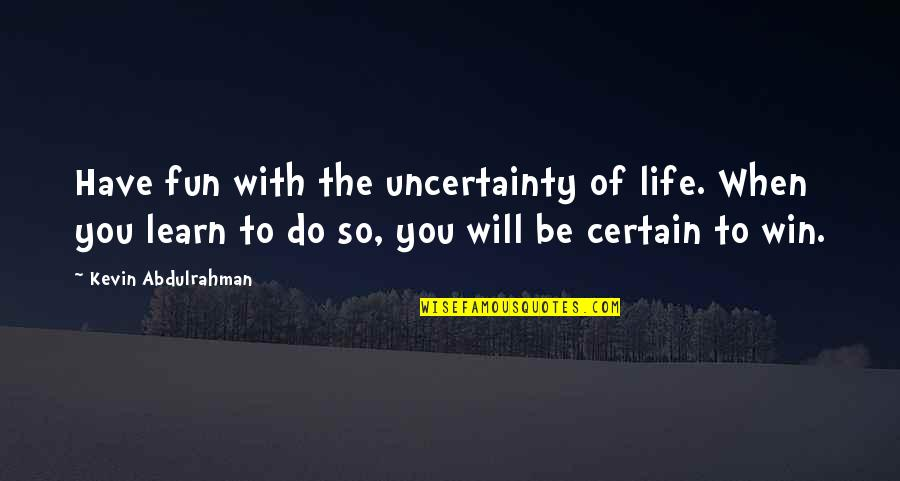 Life With Fun Quotes By Kevin Abdulrahman: Have fun with the uncertainty of life. When