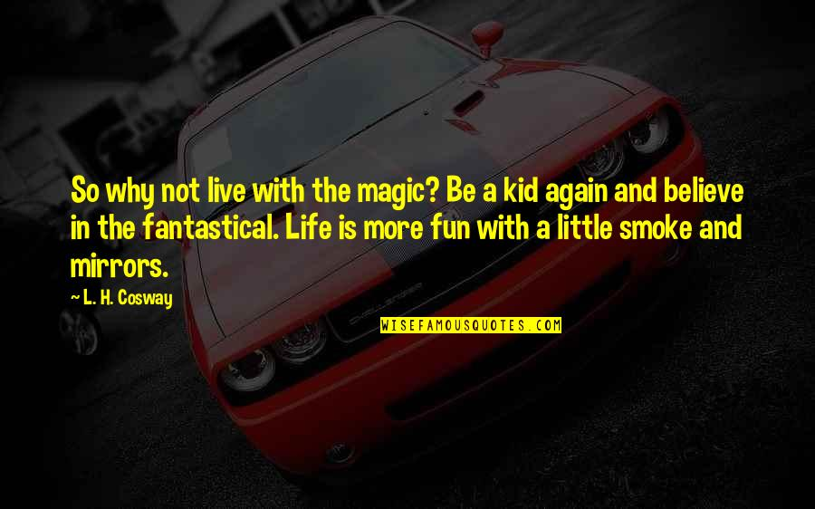 Life With Fun Quotes By L. H. Cosway: So why not live with the magic? Be