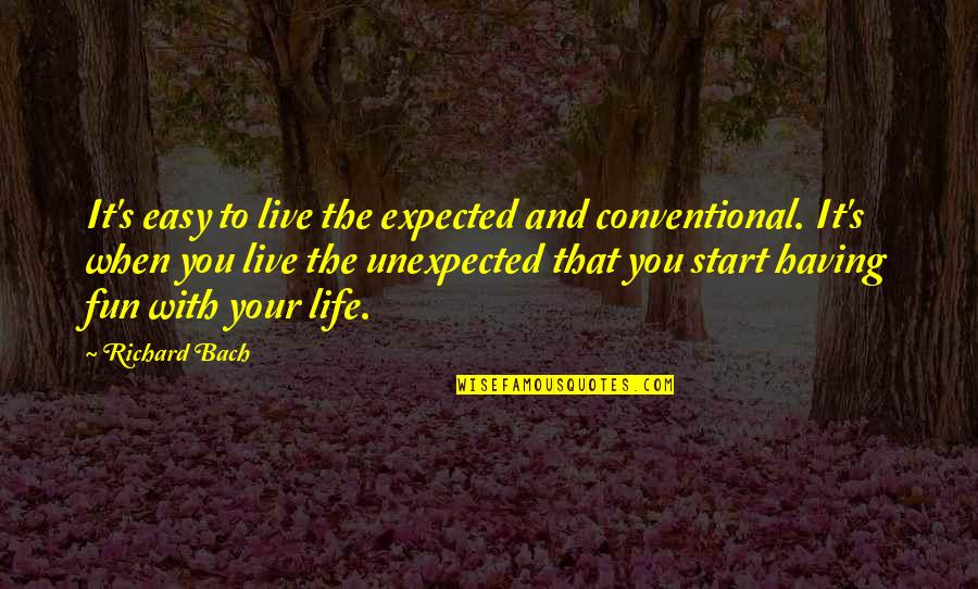 Life With Fun Quotes By Richard Bach: It's easy to live the expected and conventional.