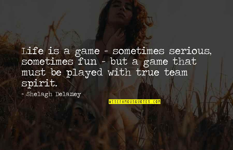 Life With Fun Quotes By Shelagh Delaney: Life is a game - sometimes serious, sometimes