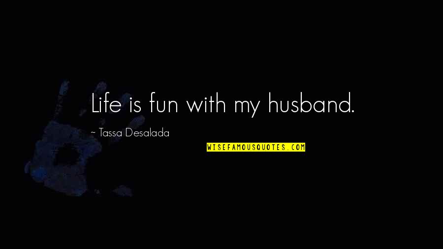 Life With Fun Quotes By Tassa Desalada: Life is fun with my husband.