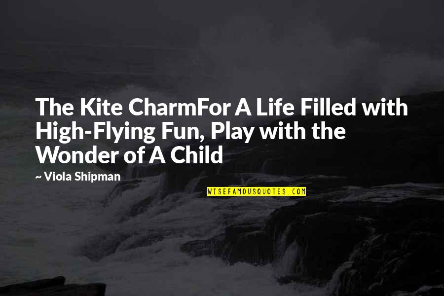 Life With Fun Quotes By Viola Shipman: The Kite CharmFor A Life Filled with High-Flying