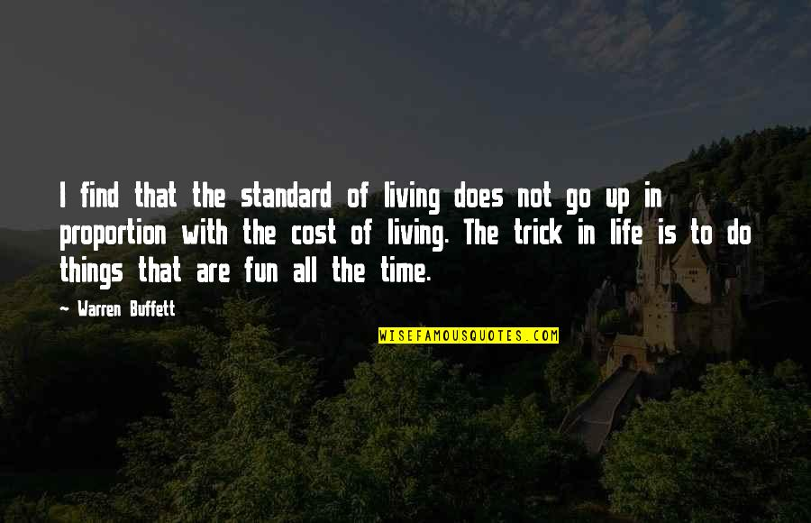 Life With Fun Quotes By Warren Buffett: I find that the standard of living does