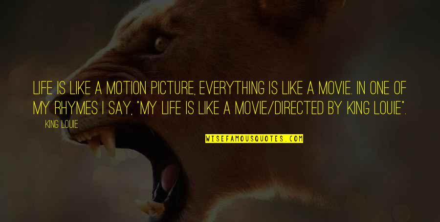 Life With Louie Quotes By King Louie: Life is like a motion picture, everything is