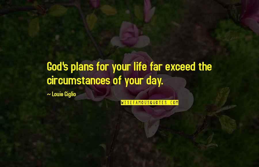 Life With Louie Quotes By Louie Giglio: God's plans for your life far exceed the