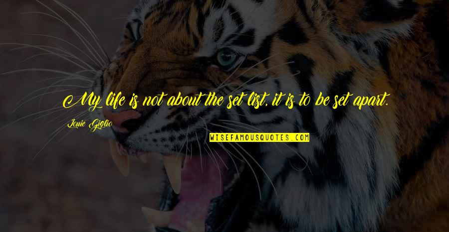 Life With Louie Quotes By Louie Giglio: My life is not about the set list,