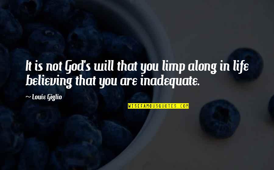 Life With Louie Quotes By Louie Giglio: It is not God's will that you limp