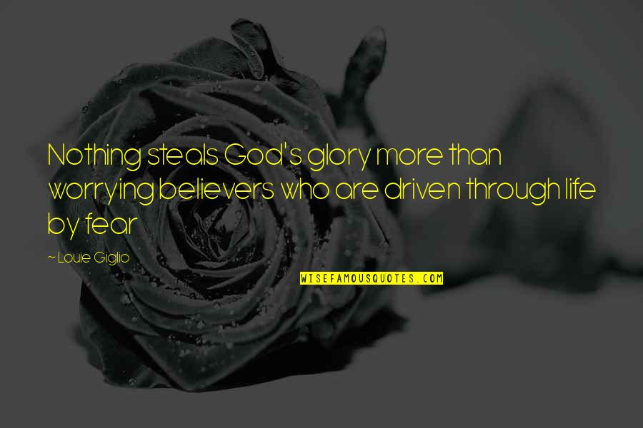 Life With Louie Quotes By Louie Giglio: Nothing steals God's glory more than worrying believers
