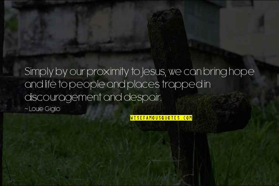 Life With Louie Quotes By Louie Giglio: Simply by our proximity to Jesus, we can