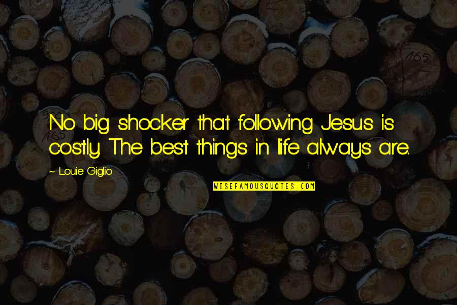 Life With Louie Quotes By Louie Giglio: No big shocker that following Jesus is costly.