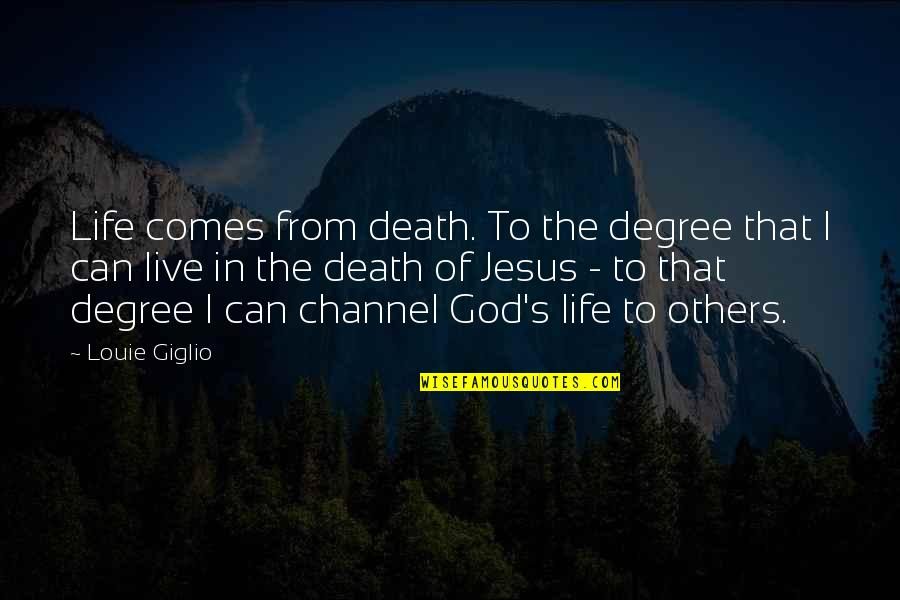 Life With Louie Quotes By Louie Giglio: Life comes from death. To the degree that