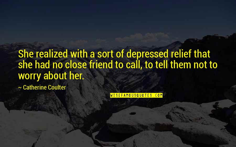 Life With Your Best Friend Quotes By Catherine Coulter: She realized with a sort of depressed relief