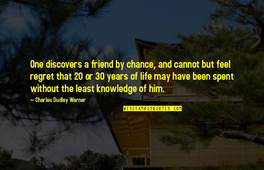 Life With Your Best Friend Quotes By Charles Dudley Warner: One discovers a friend by chance, and cannot