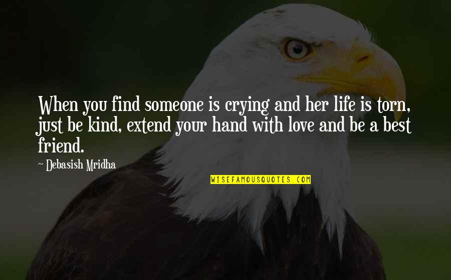 Life With Your Best Friend Quotes By Debasish Mridha: When you find someone is crying and her