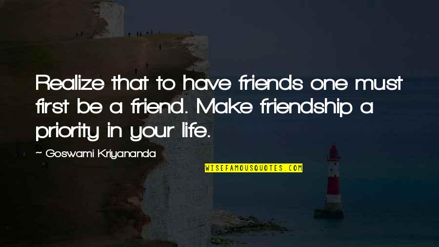 Life With Your Best Friend Quotes By Goswami Kriyananda: Realize that to have friends one must first