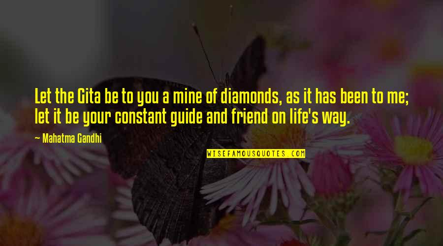 Life With Your Best Friend Quotes By Mahatma Gandhi: Let the Gita be to you a mine