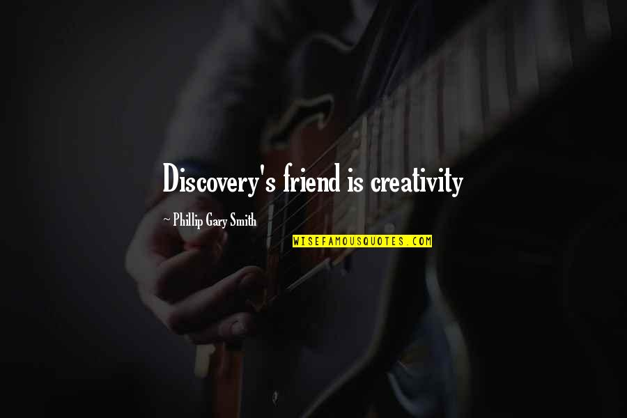 Life With Your Best Friend Quotes By Phillip Gary Smith: Discovery's friend is creativity
