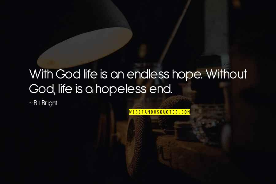 Life Without God Quotes By Bill Bright: With God life is an endless hope. Without