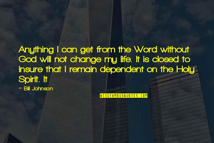 Life Without God Quotes By Bill Johnson: Anything I can get from the Word without