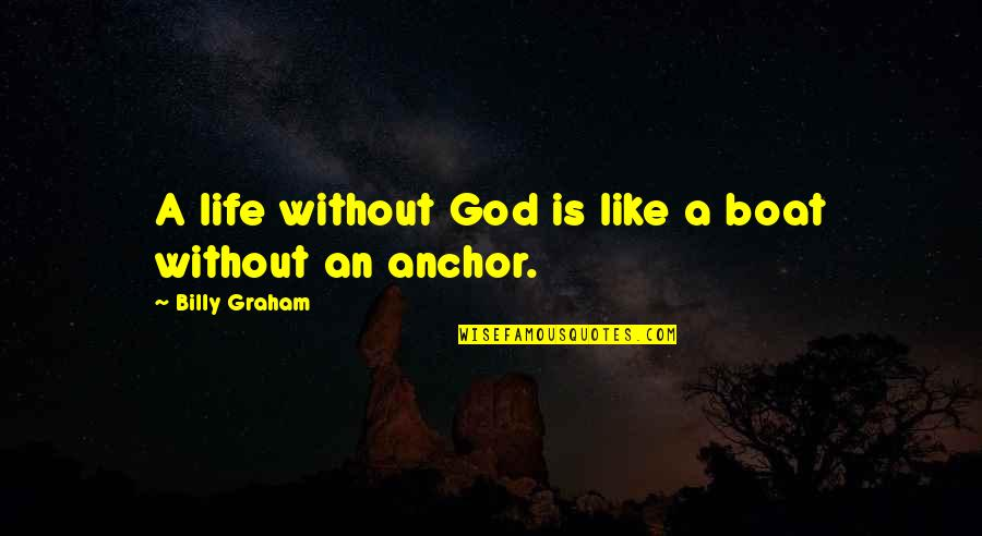 Life Without God Quotes By Billy Graham: A life without God is like a boat