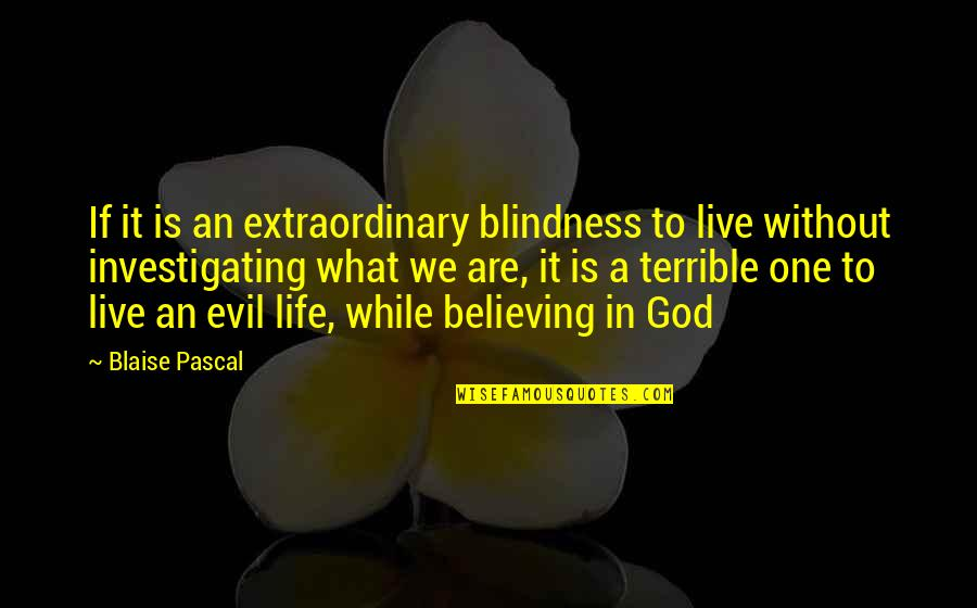 Life Without God Quotes By Blaise Pascal: If it is an extraordinary blindness to live