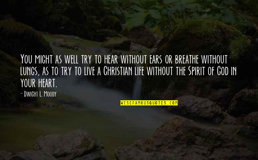 Life Without God Quotes By Dwight L. Moody: You might as well try to hear without