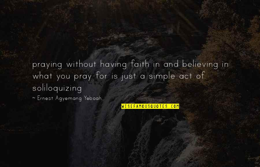 Life Without God Quotes By Ernest Agyemang Yeboah: praying without having faith in and believing in
