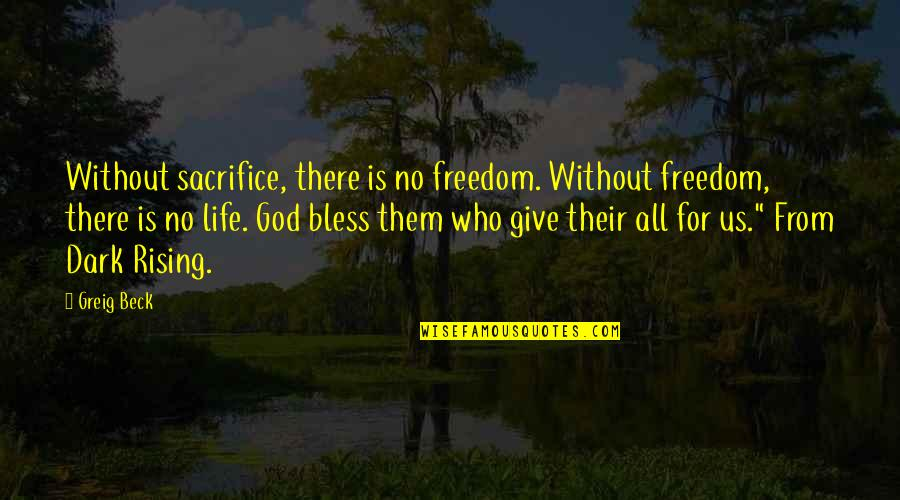 Life Without God Quotes By Greig Beck: Without sacrifice, there is no freedom. Without freedom,