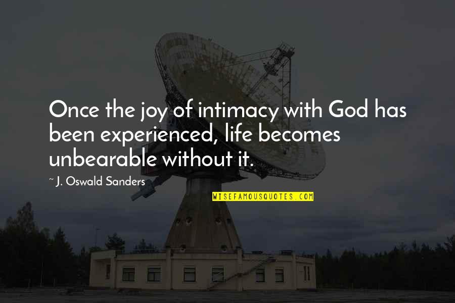 Life Without God Quotes By J. Oswald Sanders: Once the joy of intimacy with God has