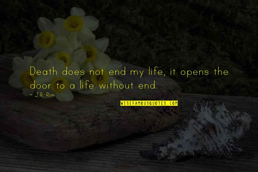 Life Without God Quotes By J.R. Rim: Death does not end my life, it opens