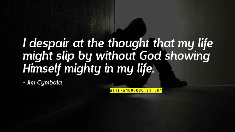Life Without God Quotes By Jim Cymbala: I despair at the thought that my life