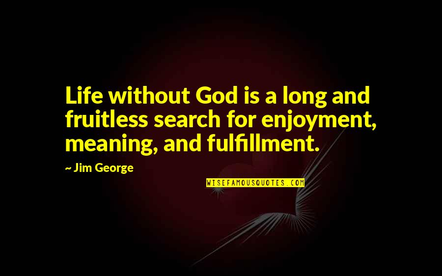 Life Without God Quotes By Jim George: Life without God is a long and fruitless