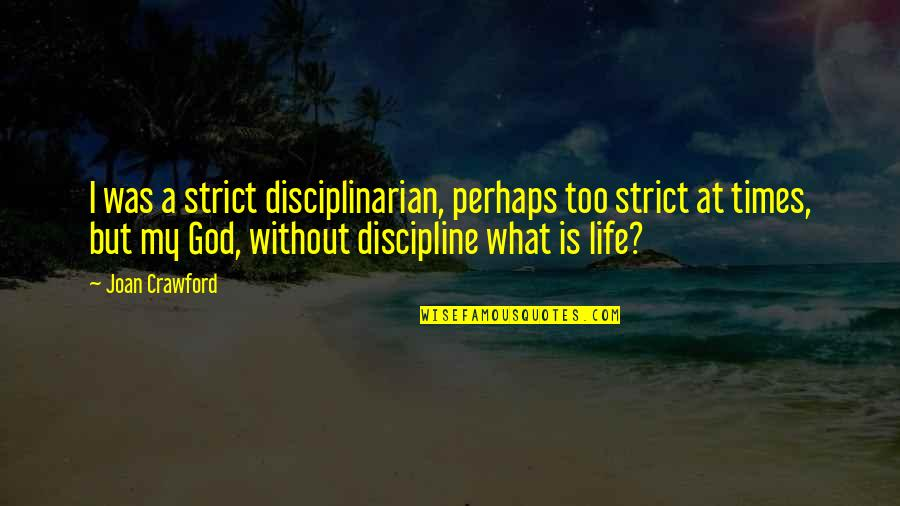 Life Without God Quotes By Joan Crawford: I was a strict disciplinarian, perhaps too strict
