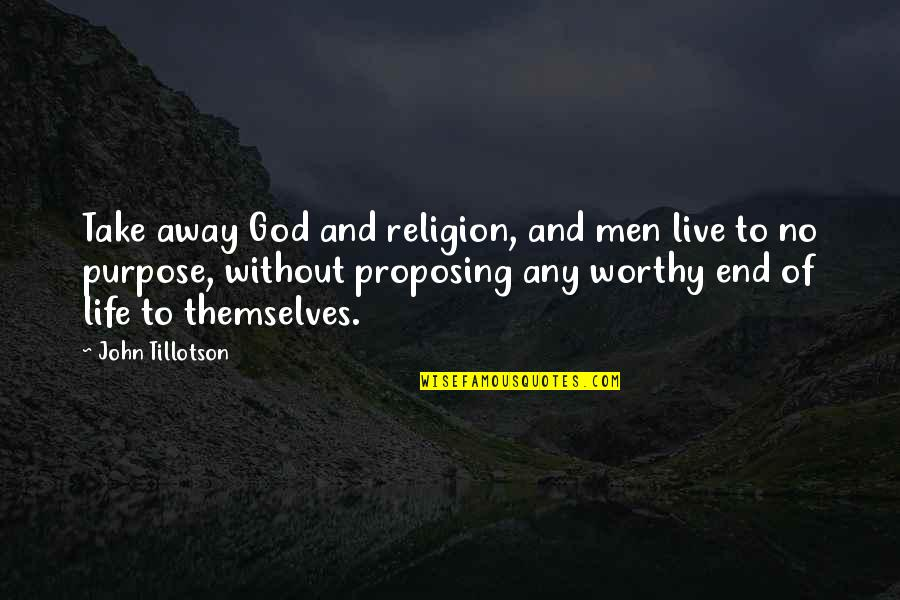 Life Without God Quotes By John Tillotson: Take away God and religion, and men live