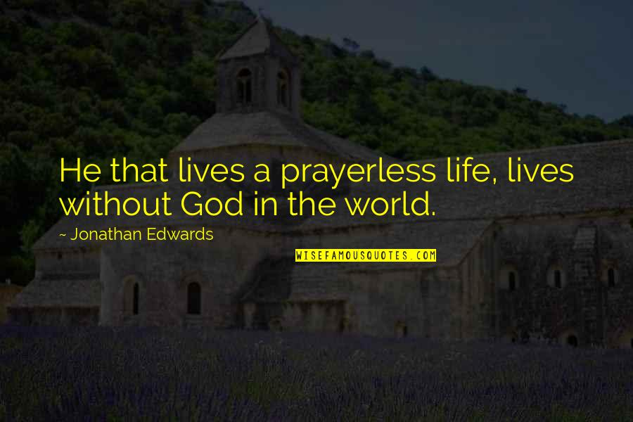 Life Without God Quotes By Jonathan Edwards: He that lives a prayerless life, lives without